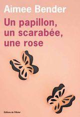 Un papillon, un scarabée, une rose, Bender, Aimee