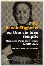 Elise Benoit-Huguelet, ou Une vie bien remplie : mémoires d'une sage-femme du XIXe siècle, Benoit-Huguelet, Elise