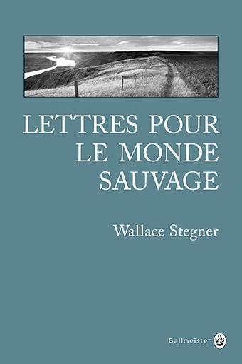 Lettres pour le monde sauvage, Stegner, Wallace Earle