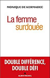 La femme surdouée : double différence, double défi, Kermadec, Monique de