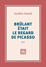 Brûlant était le regard de Picasso, Ebodé, Eugène