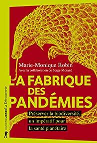 La fabrique des pandémies : préserver la biodiversité, un impératif pour la santé planétaire, Robin, Marie-Monique