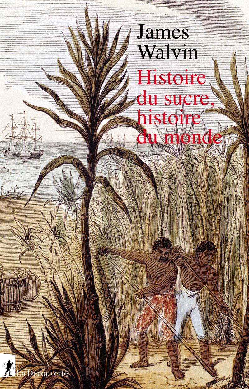 Histoire du sucre, histoire du monde, Walvin, James