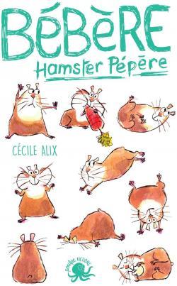 Bébert, hamster pépère, Alix, Cécile