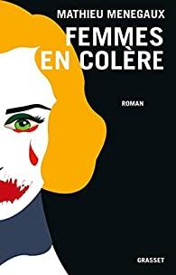 Femmes en colère : roman, Menegaux, Mathieu