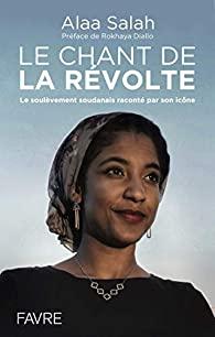 Le chant de la révolte : le soulèvement soudanais raconté par son icône, Salah, Alaa