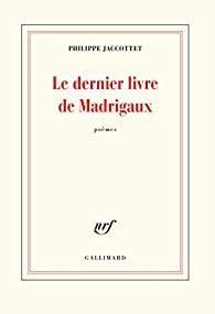 Le dernier livre de Madrigaux, Jaccottet, Philippe