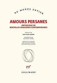 Amours persanes. : anthologie de nouvelles iraniennes contemporaines, Collectif
