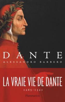Dante : la vraie vie de Dante, 1265-1321, Barbero, Alessandro