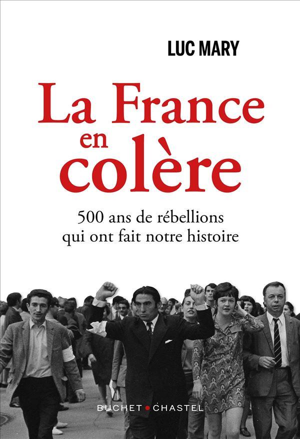 La France en colère : 500 ans de rébellions qui ont fait notre histoire, Mary, Luc
