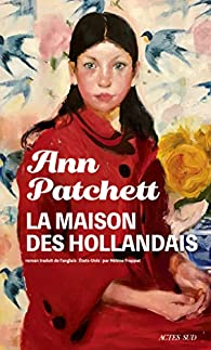 La maison des Hollandais ; trad. de l'anglais par Hélène Frappat, Patchett, Ann