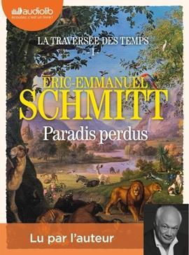 La traversée des temps : 1 : Paradis perdus, Schmitt, Éric-Emmanuel