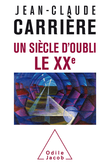 Un siècle d'oubli, le XXe, Carrière, Jean-Claude