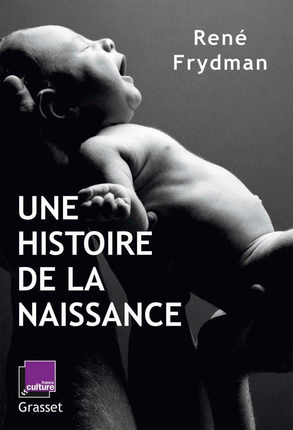 Une histoire de la naissance, Frydman, René