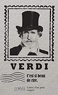 C'est si beau de rire : lettres d'un génie compris, Verdi, Giuseppe