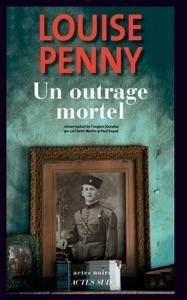 Une enquête de l'inspecteur-chef Armand Gamache : Un outrage mortel, Penny, Louise