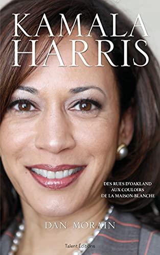 Kamala Harris : des rues d'Oakland aux couloirs de la Maison-Blanche, Morain, Dan