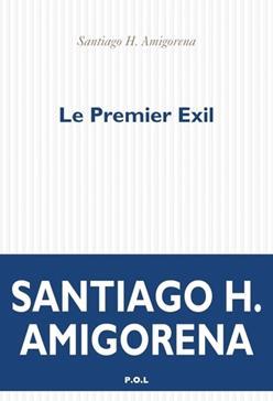 Le premier exil, Amigorena, Santiago Horacio