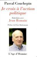 Je crois à l'action politique : entretiens avec Jean Romain, Couchepin, Pascal
