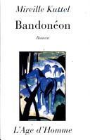 Bandonéon : roman, Kuttel, Mireille
