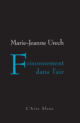 Foisonnement dans l'air : nouvelles, Urech, Marie-Jeanne