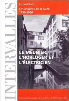La meunier, l'horloger et l'électricien : les usiniers de la Suze, 1750-1950, Romy, Bernard