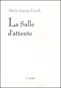 La salle d'attente : roman, Urech, Marie-Jeanne