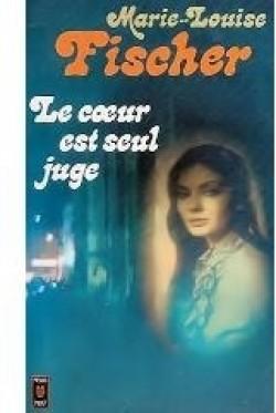 Le coeur est seul juge : roman, Fischer, Marie-Louise