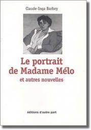 Le portrait de Madame Mélo et autres nouvelles, Barbey, Claude-Inga
