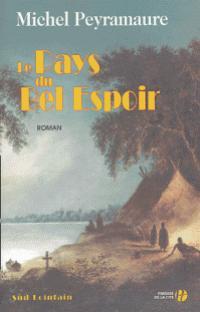 Le pays du bel espoir : roman, Peyramaure, Michel