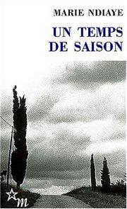 Un temps de saison : [roman], Ndiaye, Marie