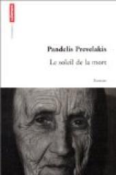 Le soleil de la mort : roman, Prevelakis, Pandelis