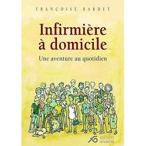 Infirmière à domicile : une aventure au quotidien, Bardet, Françoise