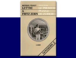 Lettre à Fritz Zorn / Suivie de Le premier puzzle de Zürich : récit / de Fritz Zorn ; trad. de l'allemand par Monique Verrey, Verrey, Monique