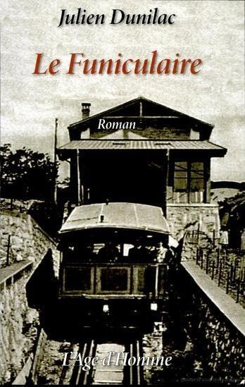 Le funiculaire : roman, Dunilac, Julien