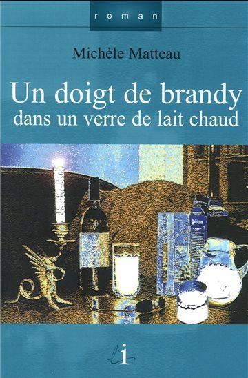 A ta santé la vie : [3] : Un doigt de brandy dans un verre de lait chaud, Matteau, Michèle