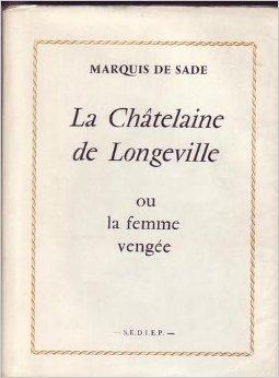 La Châtelaine de Longeville ou la Femme vengée, Sade, Donatien Alphonse François
