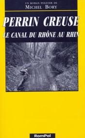 Perrin creuse : le canal du Rhône au Rhin