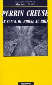 Perrin creuse : le canal du Rhône au Rhin, Bory, Michel