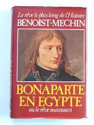 Bonaparte en Egypte ou Le rêve inassouvi, Benoist-Méchin, Jacques