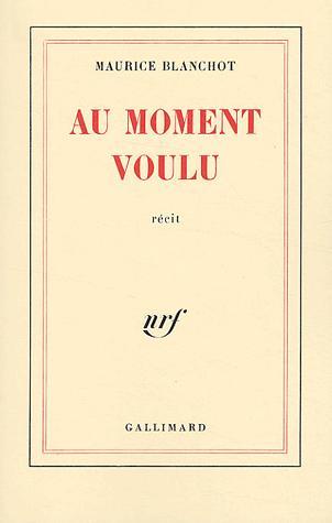 Au moment voulu : récit, Blanchot, Maurice (1907-2003)