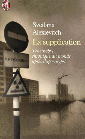 La supplication : Tchernobyl, chroniques du monde après l'apocalypse, Aleksievitch, Svetlana A