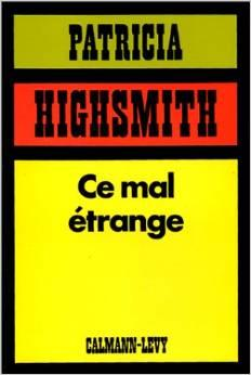 Ce mal étrange : roman, Highsmith, Patricia