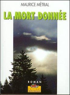 La mort donnée : roman, Métral, Maurice