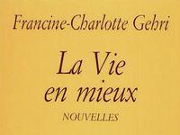 La vie en mieux : nouvelles, Gehri, Francine-Charlotte