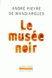 Le musée noir / Suivi de Mandiargues ou les Droits de l'imagination / par Guy Dumur, Pieyre de Mandiargues, André