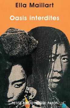 Oasis interdites : de Pékin au Cachemire : une femme à travers l'Asie centrale en 1935, Maillart, Ella