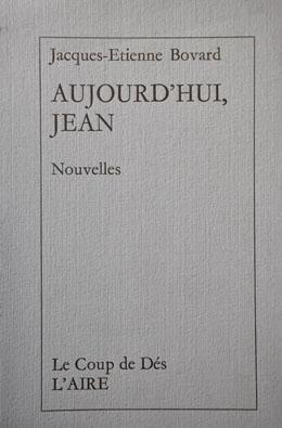 Aujourd'hui, Jean : nouvelles, Bovard, Jacques-Etienne