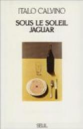 Sous le soleil jaguar : récits, Calvino, Italo