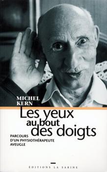 Les yeux au bout des doigts : parcours d'un physiothérapeute aveugle : récit autobiographique, Kern, Michel